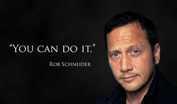 Rob Schneider Believes In You